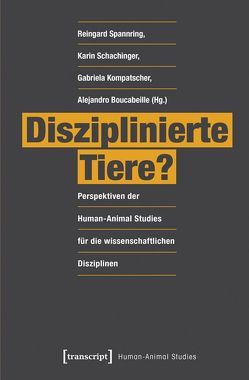 Disziplinierte Tiere? von Bekoff,  Marc, Boucabeille,  Alejandro, Kompatscher,  Gabriela, Kotrschal,  Kurt, Schachinger,  Karin, Spannring,  Reingard