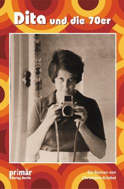 Dita und die 70er von Kriebel,  Christiane