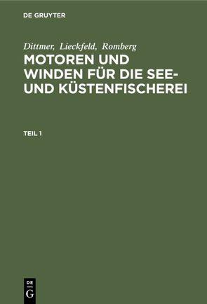 Dittmer; Lieckfeld; Romberg: Motoren und Winden für die See- und Küstenfischerei / Dittmer; Lieckfeld; Romberg: Motoren und Winden für die See- und Küstenfischerei. Teil 1 von Dittmer, Lieckfeld, Romberg