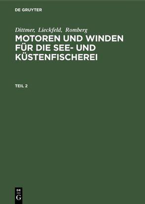 Dittmer; Lieckfeld; Romberg: Motoren und Winden für die See- und Küstenfischerei / Dittmer; Lieckfeld; Romberg: Motoren und Winden für die See- und Küstenfischerei. Teil 2 von Dittmer, Lieckfeld, Romberg