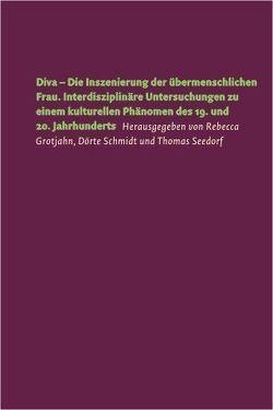 Diva – Die Inszenierung der übermenschlichen Frau von Grotjahn,  Rebecca, Schmidt,  Dörte, Seedorf,  Thomas