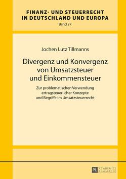 Divergenz und Konvergenz von Umsatzsteuer und Einkommensteuer von Tillmanns,  Jochen-Lutz