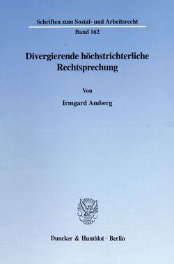 Divergierende höchstrichterliche Rechtsprechung. von Amberg,  Irmgard