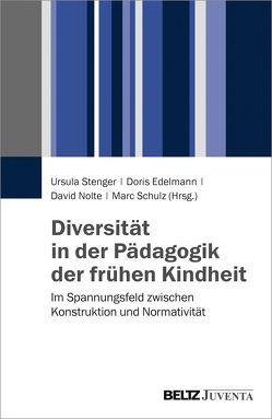 Diversität in der Pädagogik der frühen Kindheit von Edelmann,  Doris, Nolte,  David, Schulz,  Marc, Stenger,  Ursula