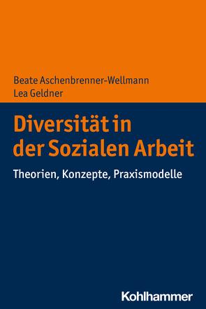 Diversität in der Sozialen Arbeit von Aschenbrenner-Wellmann,  Beate, Geldner,  Lea