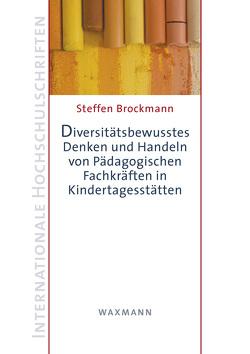 Diversitätsbewusstes Denken und Handeln von Pädagogischen Fachkräften in Kindertagesstätten von Brockmann,  Steffen