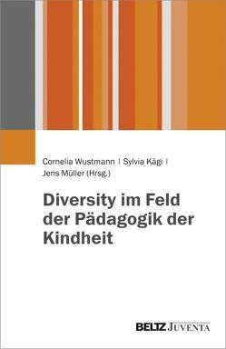 Diversity im Feld der Pädagogik der Kindheit von Kägi,  Sylvia, Mueller,  Jens, Wustmann,  Cornelia