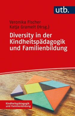 Diversity in der Kindheitspädagogik und Familienbildung von Fischer,  Veronika, Gramelt,  Katja
