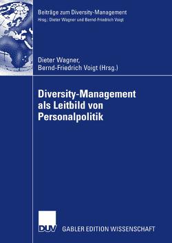 Diversity-Management als Leitbild von Personalpolitik von Voigt,  Bernd-Friedrich, Wagner,  Dieter