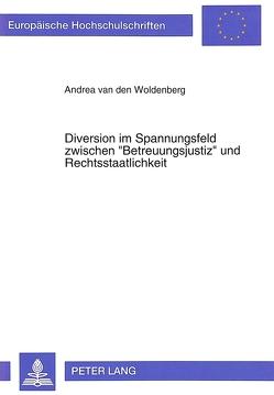 Diverson im Spannungsfeld zwischen «Betreuungsjustiz» und Rechtsstaatlichkeit von van den Woldenberg,  Andrea