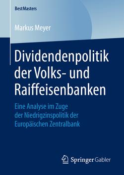 Dividendenpolitik der Volks- und Raiffeisenbanken von Meyer,  Markus