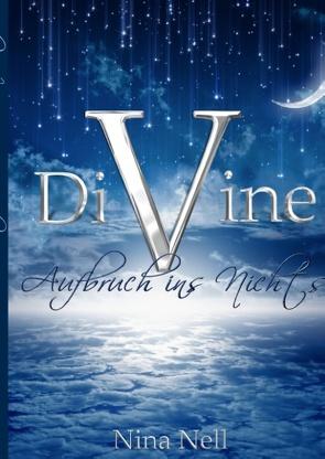 DiVine – Aufbruch ins Nichts von Nell,  Nina