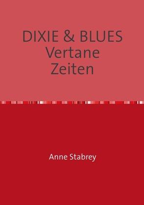 DIXIE & BLUES      Vertane  Zeiten von Stabrey,  Anne
