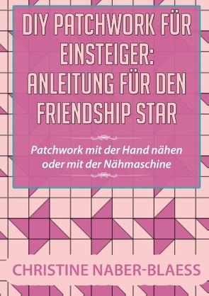 DIY Patchwork für Einsteiger: Anleitung für den Friendship Star von Naber-Blaess,  Christine