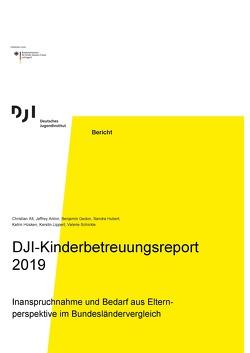 DJI-Kinderbetreuungsreport 2019 von Alt,  Christian, Benjamin,  Gedon, Huber,  Sandra, Hüsken,  Katrin, Jeffrey,  Anton, Lippert,  Kerstin, Schickle,  Valerie