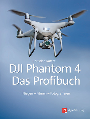 DJI-Phantom 4 – das Profibuch von Rattat,  Christian