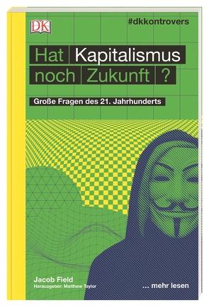 #dkkontrovers. Hat Kapitalismus noch Zukunft? von Field,  Jacob