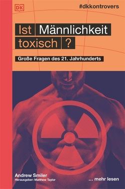 #dkkontrovers. Ist Männlichkeit toxisch? von Krabbe,  Wiebke, Smiler,  Andrew, Taylor,  Matthew