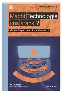#dkkontrovers. Macht Technologie uns krank? von Douglas,  Ian, Krabbe,  Wiebke, Taylor,  Matthew