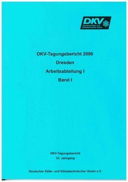 DKV Tagungsbericht / Deutsche Kälte-Klima Tagung 2006 – Dresden von Kaiser,  H., Luke,  A, Reichert,  Irene, Stier,  O