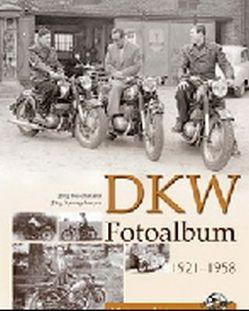 DKW Fotoalbum 1921-1958 von Buschmann,  Jörg, Sprengelmeyer,  Jörg