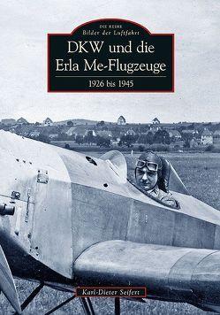 DKW und die Erla Me-Flugzeuge von Seifert,  Karl-Dieter