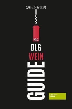 DLG WeinGuide 2017 von Schweikard,  Claudia