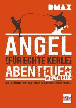 DMAX Angel-Abenteuer weltweit für echte Kerle von Bradler,  Gregor, Portrat,  Olivier