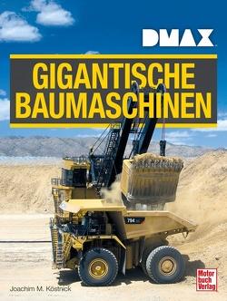 DMAX Gigantische Baumaschinen von Köstnick,  Joachim M.