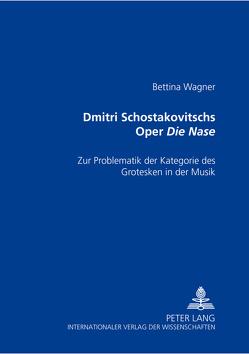 Dmitri Schostakowitschs Oper «Die Nase» von Wagner,  Bettina