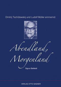 Dmitrij Tschižewskij und Ludolf Müller erinnernd: Abendland, Morgenland von Bielfeldt,  Sigrun