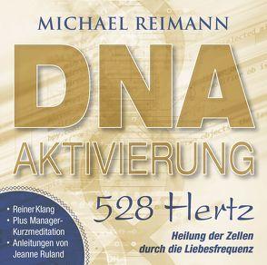 DNA-AKTIVIERUNG [528 Hertz] von Reimann,  Michael, Ruland,  Jeanne