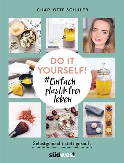 Do it yourself! Einfach plastikfrei leben: Selbstgemacht statt gekauft von Schüler,  Charlotte