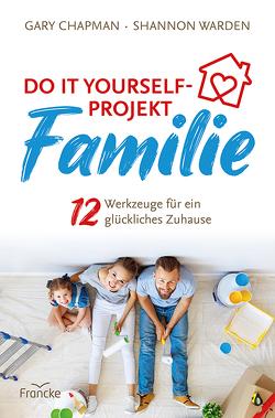 Do it yourself-Projekt Familie von Chapman,  Gary, Findeisen-MacKenzie,  Anja, Warden,  Shannon