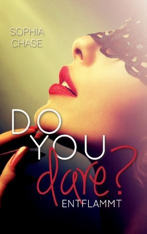Do you dare? – Entflammt von Chase,  Sophia