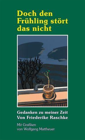 Doch den Frühling stört das nicht von Mattheuer,  Wolfgang, Raschke,  Friederike