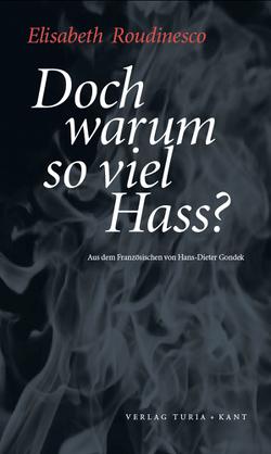 Doch warum so viel Hass? von Gondek,  Hans-Dieter, Roudinesco,  Elisabeth