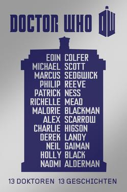 Doctor Who: 13 Doktoren, 13 Geschichten von Blackman,  Malorie, Colfer,  Eoin, Gaiman,  Neil, Higson,  Charlie, Kern,  Claudia, Landy,  Derek, Mead,  Richelle, Ness,  Patrick, Reeve,  Philip, Scarrow,  Alex, Scott,  Michael, Sedgwick,  Marcus
