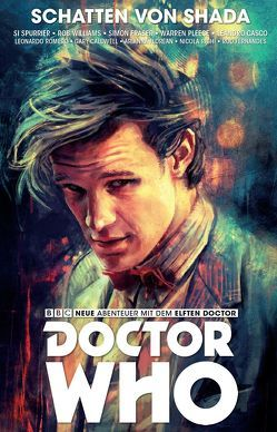 Doctor Who – Der elfte Doctor von Casco,  Leandro, Fraser,  Simon, Kern,  Claudia, Pleece,  Warren, Romero,  Leonardo, Spurrier,  Si, Williams,  Rob