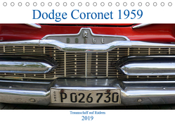 Dodge Coronet 1959 – Traumschiff auf Rädern (Tischkalender 2019 DIN A5 quer) von von Loewis of Menar,  Henning