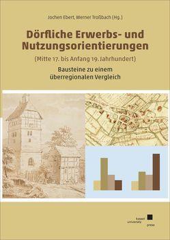 Dörfliche Erwerbs- und Nutzungsorientierungen von Ebert,  Jochen, Trossbach,  Werner