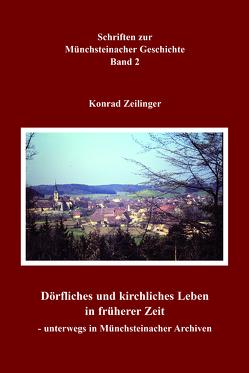 Dörfliches und kirchliches Leben in früherer Zeit – unterwegs in Münchsteinacher Archiven von Zeilinger,  Konrad