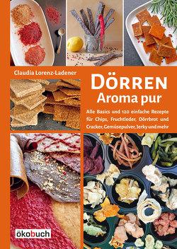 Dörren: Aroma pur von Lorenz-Ladener,  Claudia