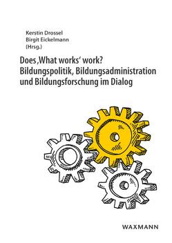 Does 'What works' work? Bildungspolitik, Bildungsadministration und Bildungsforschung im Dialog von Drossel,  Kerstin, Eickelmann,  Birgit