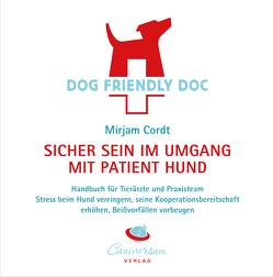 DOG FRIENDLY DOC – sicher sein im Umgang mit Patient Hund von Cordt,  Mirjam