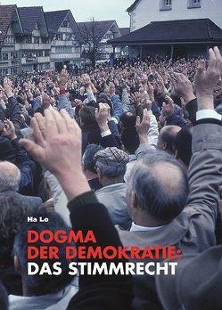 Dogma der Demokratie: Das Stimmrecht von Lo,  Ha