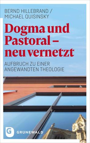Dogma und Pastoral – neu vernetzt von Hillebrand,  Bernd, Quisinsky,  Michael