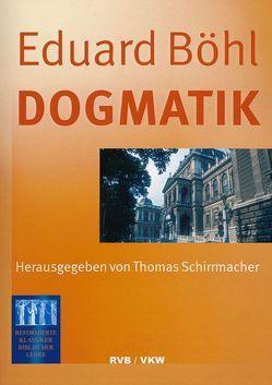 Dogmatik von Böhl,  Eduard, Schirrmacher,  Thomas