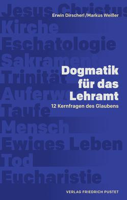 Dogmatik für das Lehramt von Dirscherl,  Erwin, Weißer,  Markus