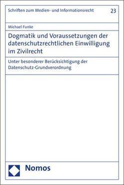 Dogmatik und Voraussetzungen der datenschutzrechtlichen Einwilligung im Zivilrecht von Funke,  Michael